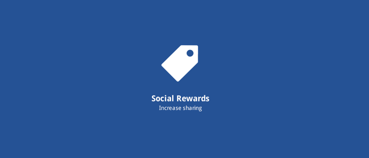 Social Rewards: Increase customer engagement by rewarding specific social actions.