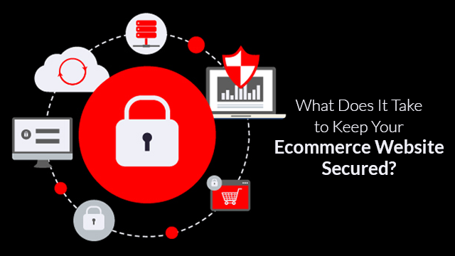 What Does It Take to Keep Your Ecommerce Website Secured